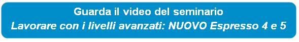 """Guarda il video del seminario """"Lavorare con i livelli avanzati: NUOVO Espresso 4 e 5"""""""